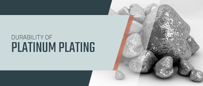 durability of platinum plating