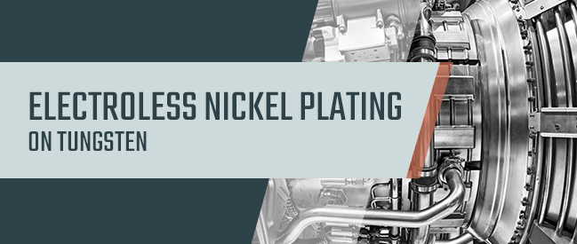 Guide to Electroless Nickel Electroplating on Tungsten