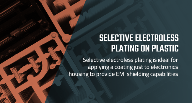 Selective electroless plating is ideal for applying a coating