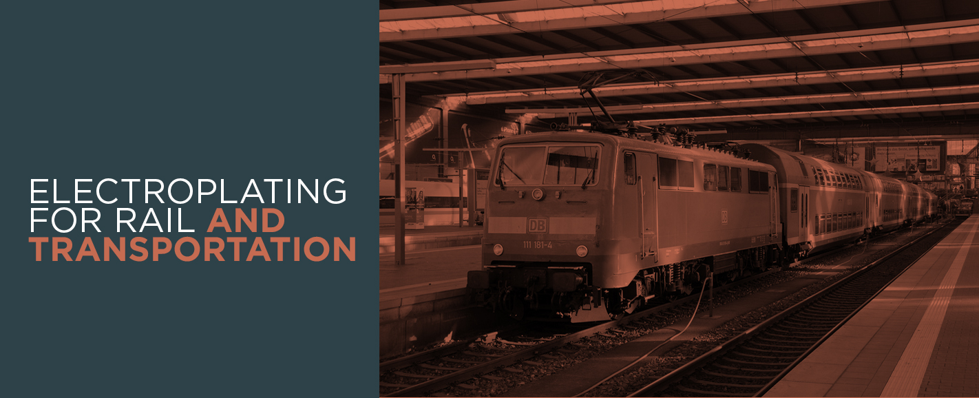 Why Rail and Transportation Need Electroplating