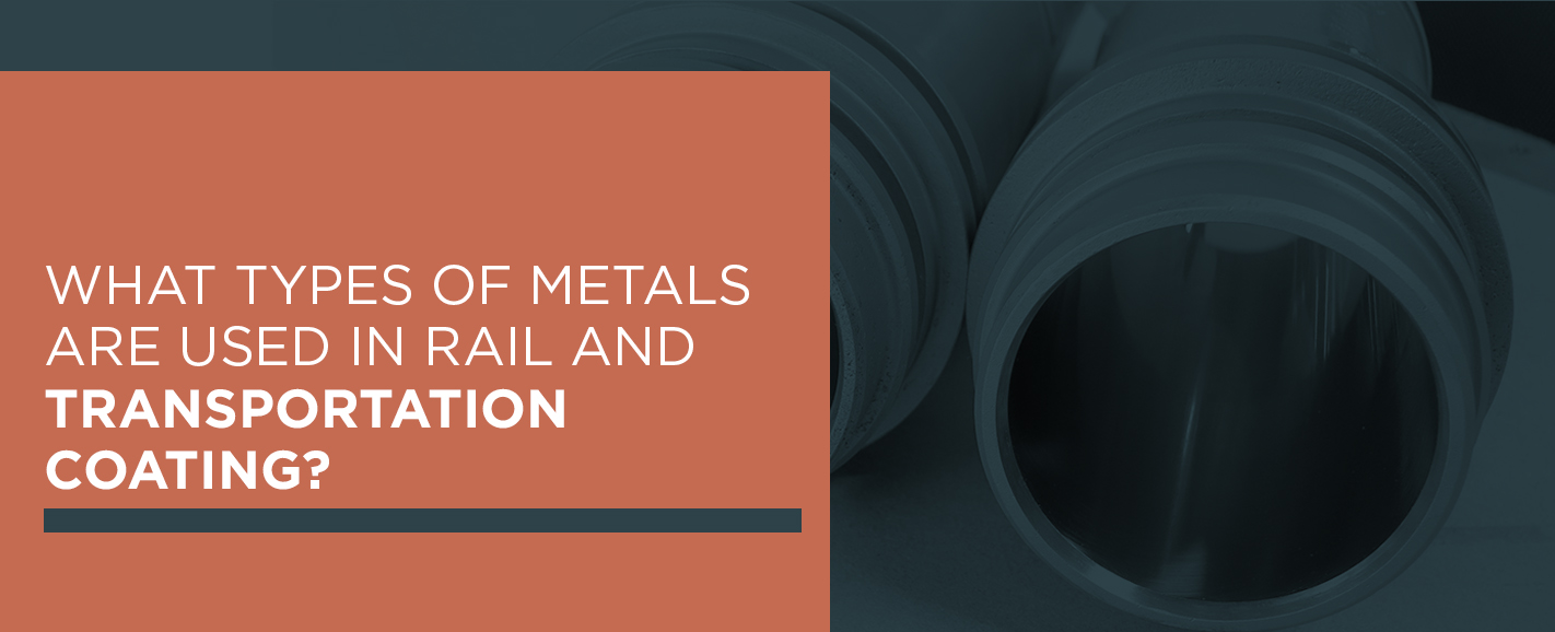 What Types of Metals Are Used in Rail and Transportation Coating?